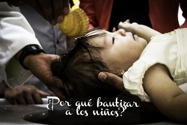 ¿Por qué hay que bautizar a los niños?